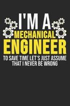 I'm A Mechanical Engineer To Save Time Let's Just Assume That I Never Be Wrong