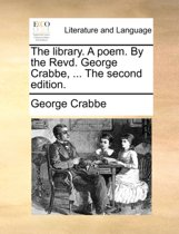 The Library. a Poem. by the Revd. George Crabbe, ... the Second Edition.