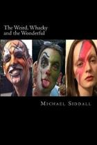 The Weird, Whacky and the Wonderful