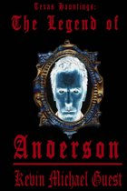 Texas Hauntings: The Legend of Anderson