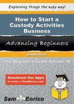 How to Start a Custody Activities Business