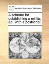 A Scheme for Establishing a Militia, &c. with a PostScript