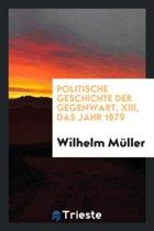 Politische Geschichte Der Gegenwart, XIII, Das Jahr 1879