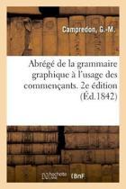 Abr g de la Grammaire Graphique l'Usage Des Commen ants. 2e dition