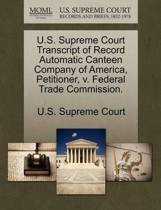 U.S. Supreme Court Transcript of Record Automatic Canteen Company of America, Petitioner, V. Federal Trade Commission.