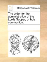 The Order for the Administration of the Lords Supper, or Holy Communion.