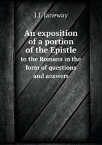 An Exposition of a Portion of the Epistle to the Romans in the Form of Questions and Answers