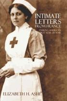 Intimate Letters from France During America's First Year of War (Expanded, Annotated)