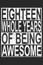 Eighteen Whole Years Of Being Awesome: Blank Lined Journal, Cool Happy Birthday Sketchbook, Notebook, Diary Perfect Gift For 18 Year Old Boys And Girl