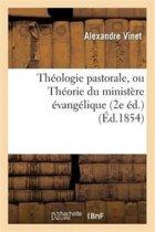 Th�ologie Pastorale, Ou Th�orie Du Minist�re �vang�lique (2e �d.)
