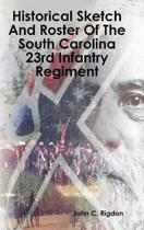 Historical Sketch and Roster of the South Carolina 23rd Infantry Regiment