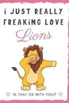 I Just Really Freaking Love Lions. Is That OK With You?