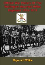 Official War History Of The Wellington Mounted Rifles Regiment 1914-1919 [Illustrated Edition]