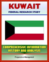 Kuwait: Federal Research Study with Comprehensive Information, History, and Analysis - Politics, Economy, Military