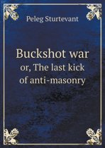 Buckshot War Or, the Last Kick of Anti-Masonry