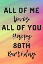 All Of Me Loves All Of You Happy 80th Birthday