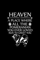Heaven a Place Where All the Pomeranian You Ever Loved Run to Greet You: Cute Pomeranian Default Ruled Notebook, Great Accessories & Gift Idea for Pom