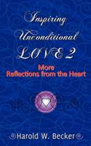 Inspiring Unconditional Love 2 - More Reflections from the Heart