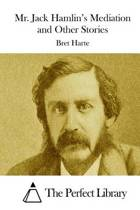 Mr. Jack Hamlin's Mediation and Other Stories