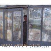Built Myself a Greenhouse