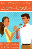 If You Wanna Get a Man, Learn How to Cook Book