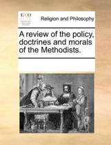 A Review of the Policy, Doctrines and Morals of the Methodists