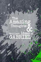 The Amazing Thoughts and Brilliant Ideas of Gabriel