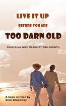 Live It Up Before You are Too Darn Old: Grappling with maturity and growth