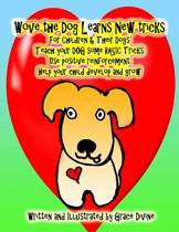 Wove the Dog Learns New Tricks For Children & Their Dogs Teach Your Dog Some Basic Tricks