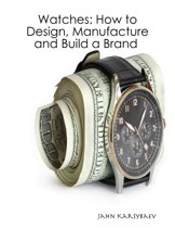 Watches: How to Design, Manufacture and Build a Brand