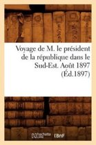 Voyage de M. Le President de la Republique Dans Le Sud-Est. Aot 1897 (Ed.1897)