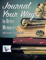Journal Your Way to Better Memories (and Stronger Emotions, Too!)