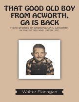 That Good Old Boy from Acworth, GA is Back: More Stories of Growing Up In Acworth In the Fifties and Later Life