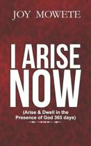 I Arise Now (Arise & Dwell in the Presence of God 365 days)