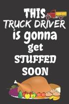 This Truck Driver Is Gonna Get Stuffed Soon: Thanksgiving Notebook - For Anyone Who Loves To Gobble Turkey This Season Of Gratitude - Suitable to Writ