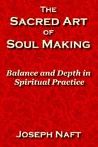 The Sacred Art of Soul Making