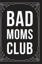 Bad Moms Club: Sarcastic blank lined journal, Funny 6''X9'' gift notebook for Mom, Best Friend, Coworkers. (great alternative to a card