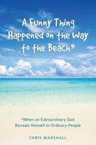 A Funny Thing Happened on the Way to the Beach*