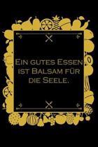 Ein gutes Essen ist Balsam f�r die Seele: Rezepte-Buch Kochbuch liniert DinA 5 zum Notieren eigener Rezepte und Lieblings-Gerichte f�r K�chinnen und K