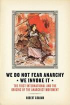 We Do Not Fear Anarchy - We Invoke It