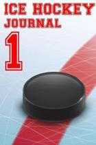 Ice Hockey Journal 1: Ice Hockey Notebook Number #1 Personalized Gift