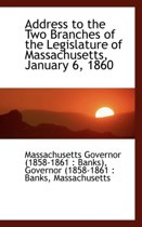 Address to the Two Branches of the Legislature of Massachusetts, January 6, 1860