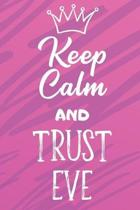 Keep Calm And Trust Eve: Funny Loving Friendship Appreciation Journal and Notebook for Friends Family Coworkers. Lined Paper Note Book.