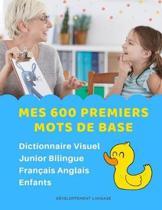 Mes 600 Premiers Mots de Base Dictionnaire Visuel Junior Bilingue Fran�ais Anglais Enfants: Apprendre a lire livre pour d�velopper le vocabulaire des