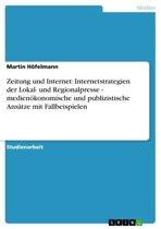 Zeitung und Internet: Internetstrategien der Lokal- und Regionalpresse - medienökonomische und publizistische Ansätze mit Fallbeispielen