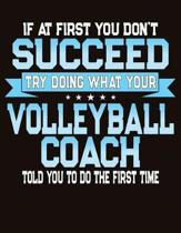 If At First You Don't Succeed Try Doing What Your Volleyball Coach Told You To Do The First Time