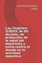 Ley Org nica 3/2013, de 20 de Junio, de Protecci n de la Salud del Deportista Y Lucha Contra El Dopaje En La Actividad Deportiva