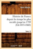 Histoire de France Depuis Les Temps Les Plus Recul�s Jusqu'en 1789. Tome 13 (�d.1855-1860)