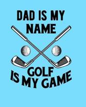 Dad Is My Name Golf Is My Game