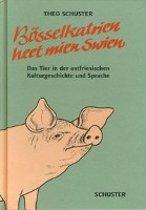 Bösselkatrien heet mien Swien...